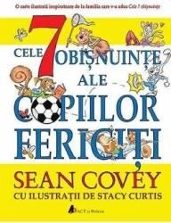 Cele 7 obisnuinte ale copiilor fericiti - Sean Covey Stacy Curtis