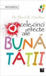 Cele cinci efecte ale bunatatii - Dr. David R. Hamilton - PRECOMANDA