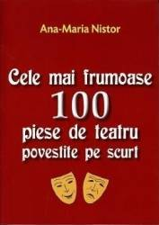Cele mai frumoase 100 piese de teatru povestite pe scurt - Ana-Maria Nistor Carti