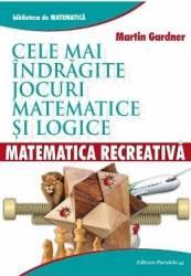 Cele mai indragite jocuri matematice si logice - Martin Gardner