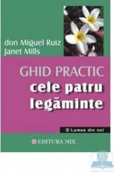 Cele Patru Legaminte - Ghid Practic - Don Miguel Ruiz Janet Mills Carti
