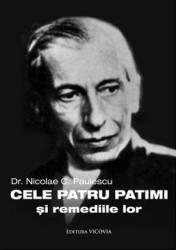 Cele Patru Patimi Si Remediile Lor  Nicolae C. Paulescu