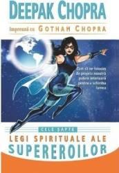 Cele sapte legi spirituale ale supereroilor - Deepak Chopra Gotham Chopra Carti