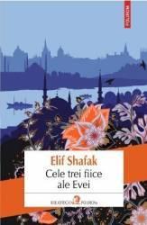 Cele trei fiice ale Evei - Elif Shafak - PRECOMANDA Carti