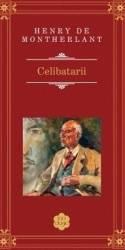 Celibatarii - Henry de Montherlant Rao Clasic