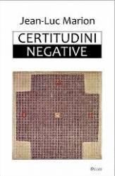 Certitudini negative - Jean-Luc Marion
