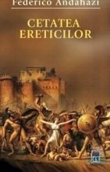Cetatea ereticilor - Federico Andahazi Carti