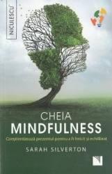 Cheia mindfulness - Sarah Silverton Carti