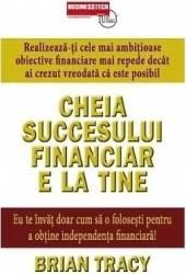 Cheia succesului financiar e la tine - Brian Tracy Carti