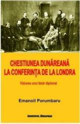 Chestiunea Dunareana la Conferinta de la Londra - Emanoil Porumbaru title=Chestiunea Dunareana la Conferinta de la Londra - Emanoil Porumbaru