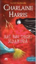 Chiosc - Mai Rau Decat Moartea - Charlaine Harris
