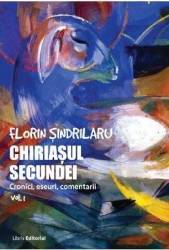 Chiriasul secundei - Volumul 1 - Florin Sindrilaru