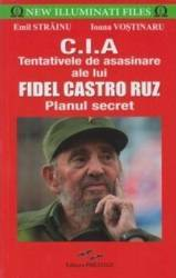CIA. Tentativele de asasinare ale lui Fidel Castro Ruz - Emil Strainu Carti