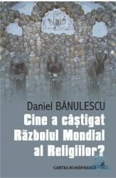 Cine a castigat Razboiul Mondial al religiilor - Daniel Banulescu Carti