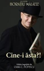 Cine-i asta - De si despre Horatiu Malaele - Oana C. Popescu