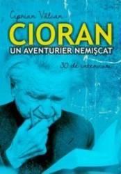 Cioran un aventurier nemiscat - Ciprian Valcan
