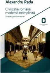 Civilizatia Romana Moderna Neimplinita - Alexandru Radu