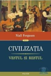 Civilizatia. Vestul si restul - Niall Ferguson Carti