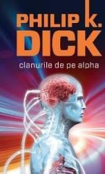 Clanurile de pe Alpha Ed.2015 - Philip K. Dick necartonat