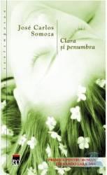 Clara si si penumbra - Jose Carlos Somoza Carti