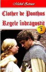 Clother de Ponthus vol.2 Regele indragostit - Michel Zevaco