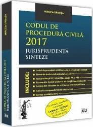 Codul de procedura civila 2017. Jurisprudenta. Sinteze - Mircea Ursuta