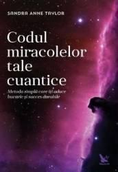 Codul miracolelor tale cuantice - Sandra Anne Taylor Carti