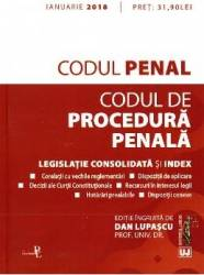 Codul penal. Codul de procedura penala Ianuarie 2018 - Dan Lupascu
