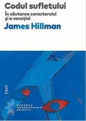 Codul sufletului. In cautarea caracterului si a vocatiei - James Hillman