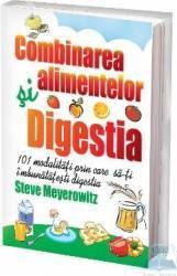 Combinarea Alimentelor. Digestia - Steve Meyerowit