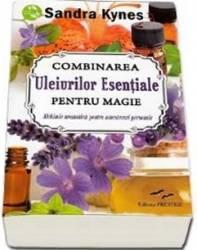 Combinarea Uleiurilor Esentiale Petru Magie - Sandra Kynes Carti
