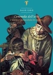 Commedia dell arte O istorie a spectacolului in imagini - David Esrig Carti