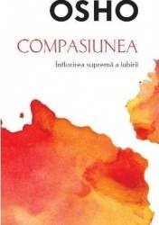 Compasiunea. Inflorirea suprema a iubirii - Osho