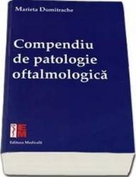 Compendiu De Patologie Oftalmologica - Marieta Dumitrache Carti