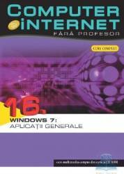 Computer Si Internet Fara Profesor Vol. 16. Windows 7 Aplicatii Generale