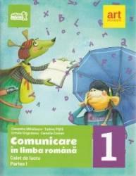 Comunicare in limba romana - Clasa 1. Partea 1 - Caiet - Cleopatra Mihailescu Tudora Pitila