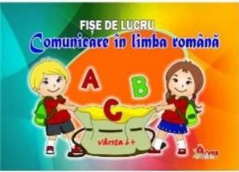 Comunicare in limba romana 6 ani+ - Fise de lucru