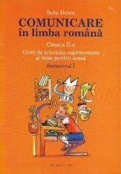 Comunicare in limba romana cls 2 caiet sem.1 - Sofia Dobra