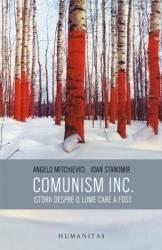Comunism INC. Istorii despre o lume care a fost - Angelo Mitchievici Ioan Stanomir Carti