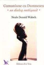 Comuniune cu Dumnezeu Un dialog neobisnuit - Neale Donald Walsch