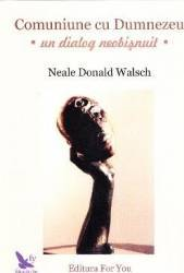 Comuniune cu Dumnezeu Un dialog neobisnuit - Neale Donald Walsch title=Comuniune cu Dumnezeu Un dialog neobisnuit - Neale Donald Walsch