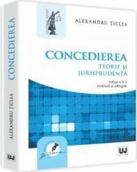 Concedierea. Teorie Si Jurisprudenta Ed.2 - Alexandru Ticlea