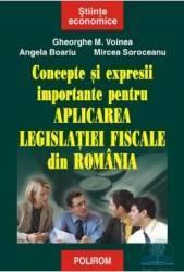 Concepte si expresii importante pentu aplicarea legislatiei fiscale din Ro - Gheorghe M. Voinea Carti