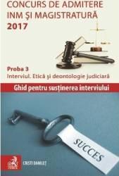 Concurs de admitere INM si Magistratura 2017 Proba 3 Interviul. Etica si deontologie judiciara - Cristi Danilet