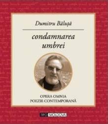 Condamnarea umbrei - Dumitru Baluta