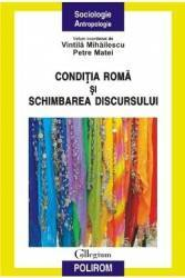 Conditia Roma si schimbarea discursului - Vintila Mihailescu Petre Matei