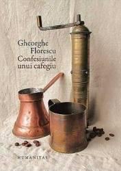 Confesiunile Unui Cafegiu Cartonata - Gheorghe Florescu