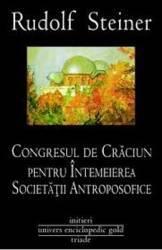 Congresul De Craciun Pentru Intemeierea Societatii Antroposofice - Rudolf Steiner