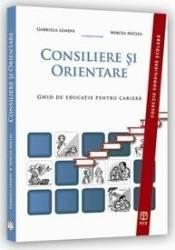 Consiliere Si Orientare. Ghid De Educatie Pentru Cariera - Gabriela Lemeni Mircea Miclea
