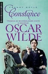 Constance. Tragica Si Scandaloasa Viata A Doamnei Oscar Wilde - Franny Moyle